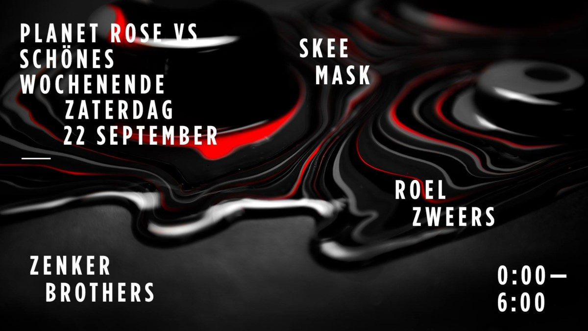 Planet Rose vs Schones Wochenende w/ Zenker Brothers + Skee Mask